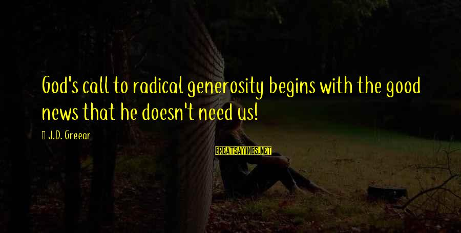 God Generosity Sayings By J.D. Greear: God's call to radical generosity begins with the good news that he doesn't need us!