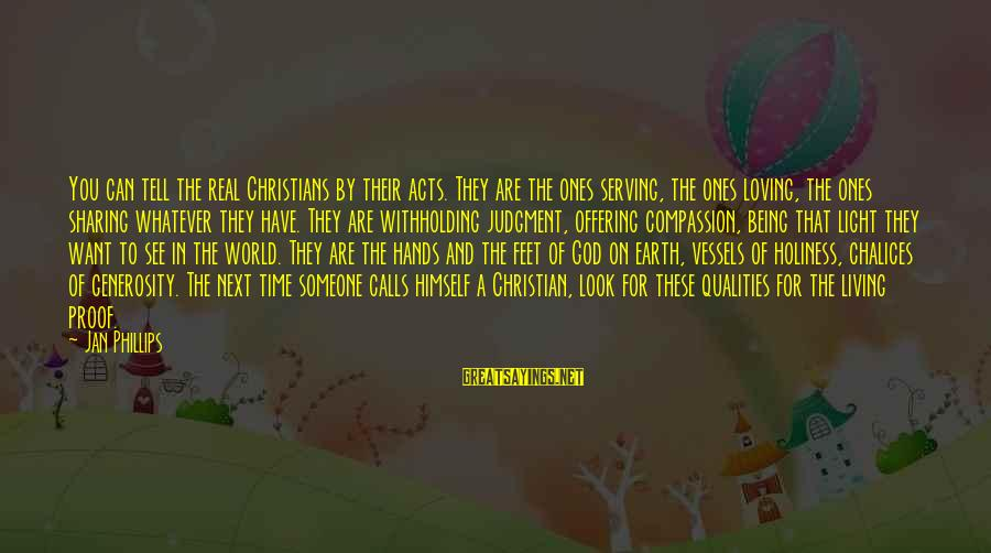 God Generosity Sayings By Jan Phillips: You can tell the real Christians by their acts. They are the ones serving, the