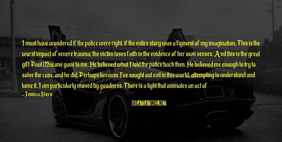 God Generosity Sayings By Jessica Stern: I must have wondered if the police were right, if the entire story was a