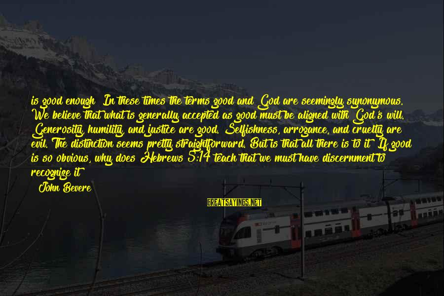 God Generosity Sayings By John Bevere: is good enough? In these times the terms good and God are seemingly synonymous. We