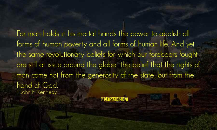 God Generosity Sayings By John F. Kennedy: For man holds in his mortal hands the power to abolish all forms of human