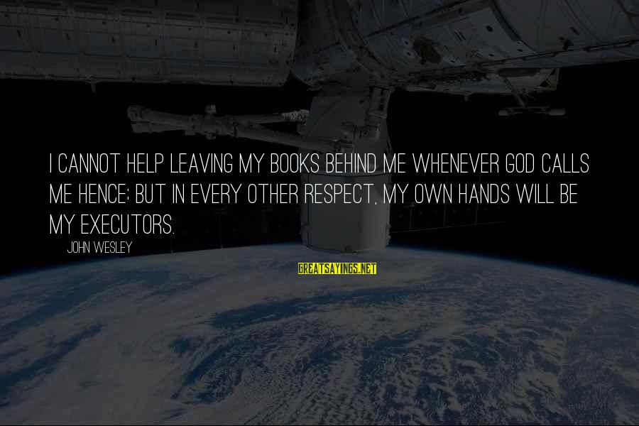 God Generosity Sayings By John Wesley: I cannot help leaving my books behind me whenever God calls me hence; but in
