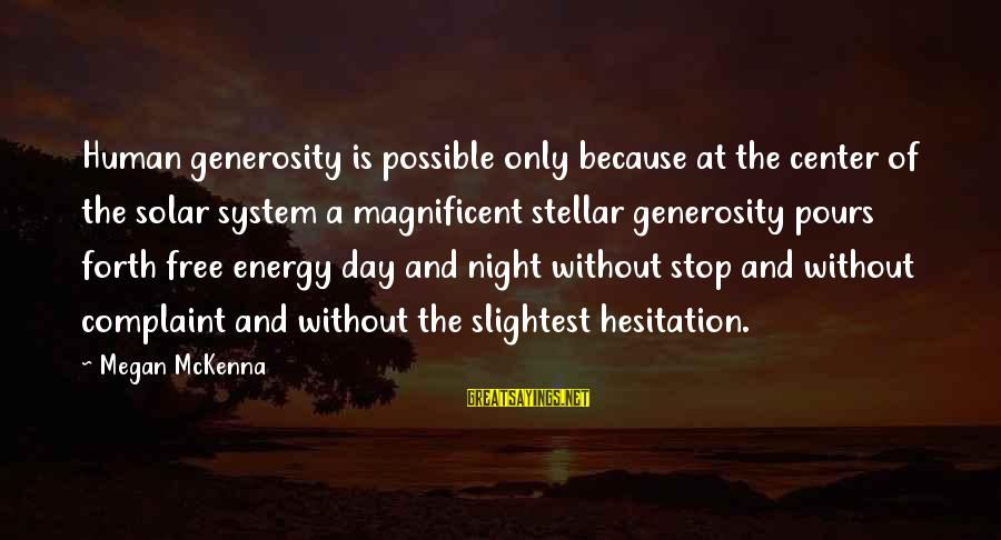 God Generosity Sayings By Megan McKenna: Human generosity is possible only because at the center of the solar system a magnificent