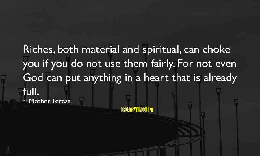 God Generosity Sayings By Mother Teresa: Riches, both material and spiritual, can choke you if you do not use them fairly.