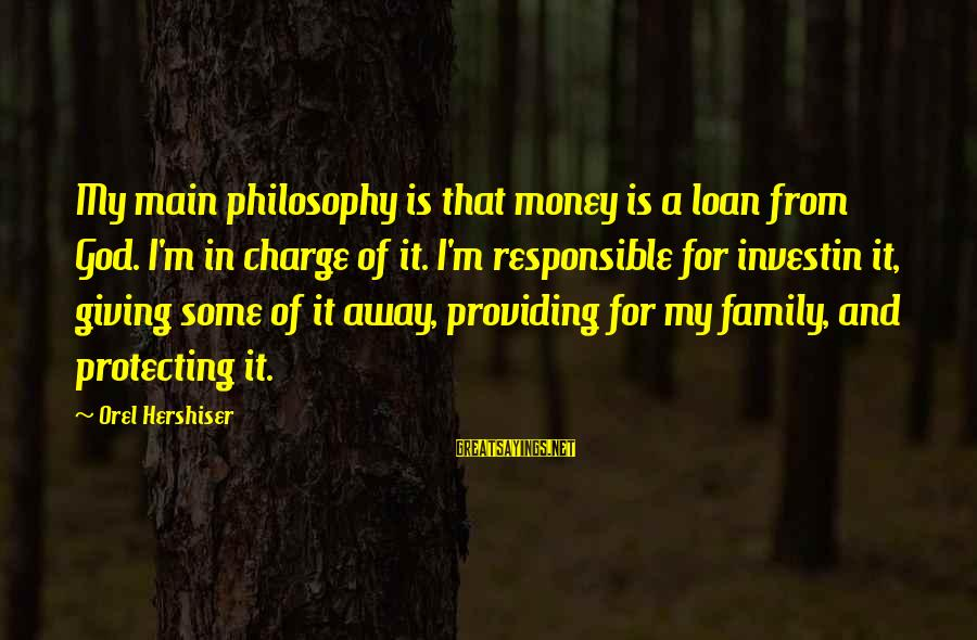 God Generosity Sayings By Orel Hershiser: My main philosophy is that money is a loan from God. I'm in charge of