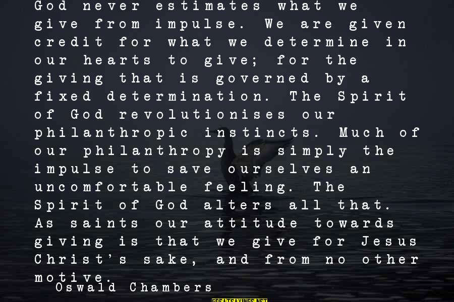 God Generosity Sayings By Oswald Chambers: God never estimates what we give from impulse. We are given credit for what we