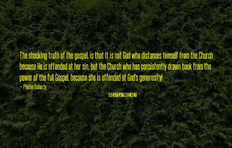 God Generosity Sayings By Phelim Doherty: The shocking truth of the gospel, is that it is not God who distances himself