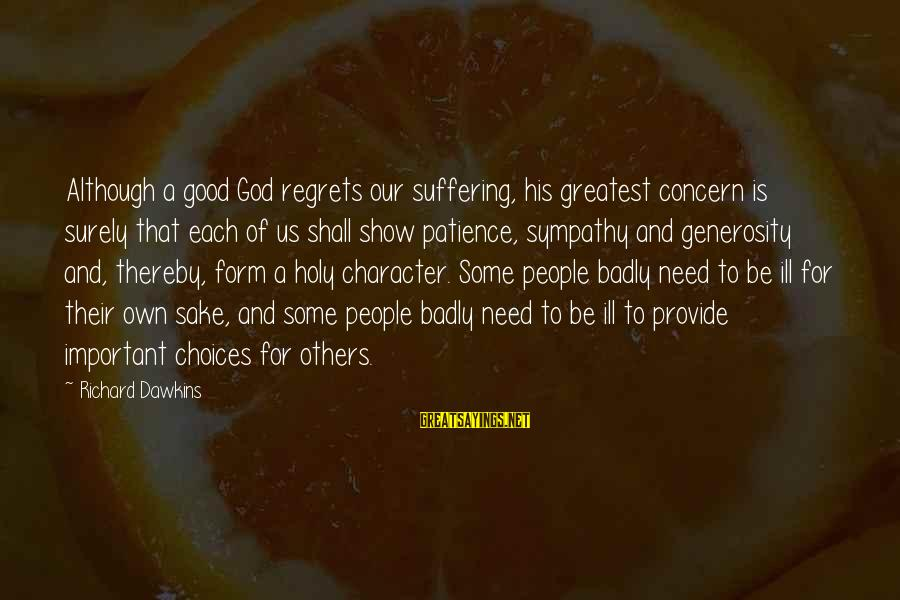 God Generosity Sayings By Richard Dawkins: Although a good God regrets our suffering, his greatest concern is surely that each of