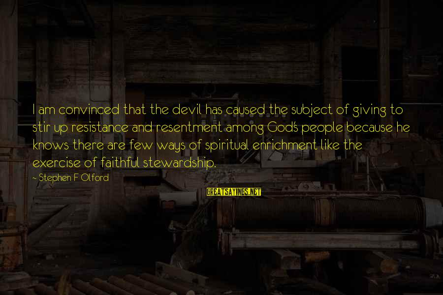 God Generosity Sayings By Stephen F Olford: I am convinced that the devil has caused the subject of giving to stir up