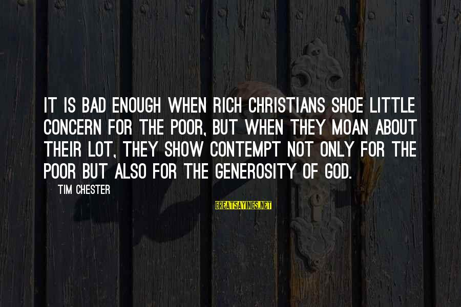 God Generosity Sayings By Tim Chester: It is bad enough when rich Christians shoe little concern for the poor, but when