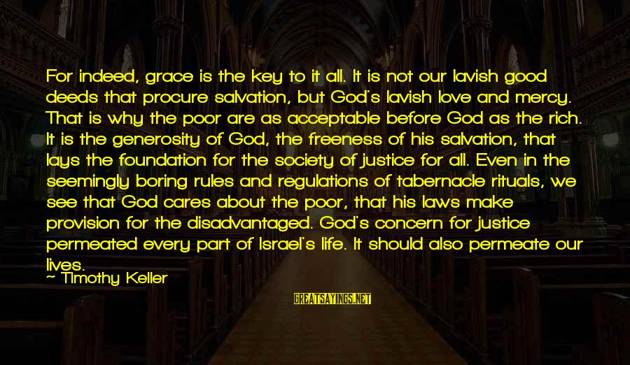 God Generosity Sayings By Timothy Keller: For indeed, grace is the key to it all. It is not our lavish good