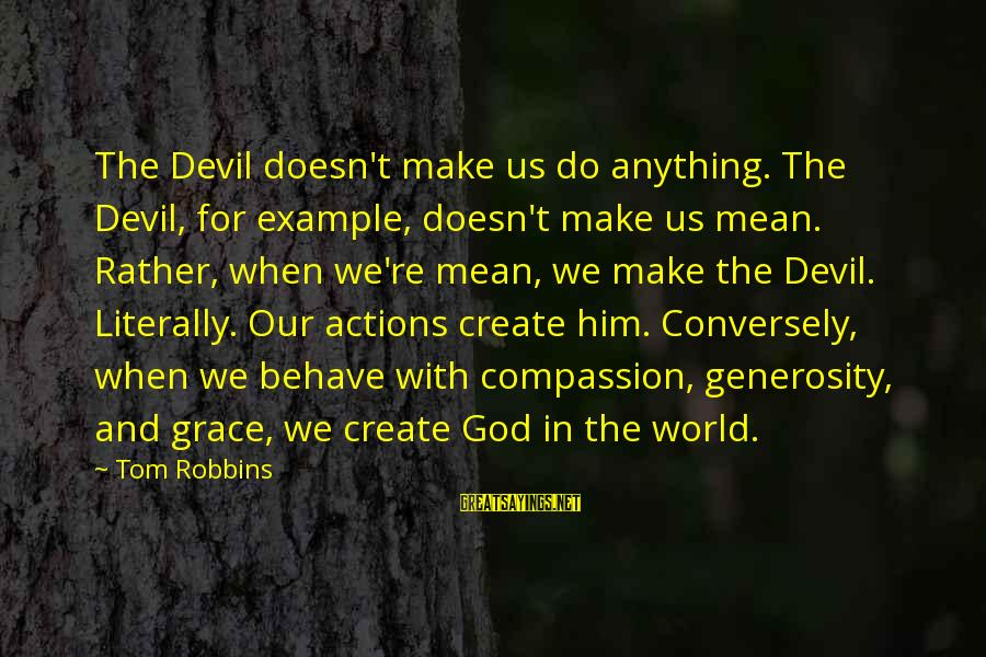 God Generosity Sayings By Tom Robbins: The Devil doesn't make us do anything. The Devil, for example, doesn't make us mean.