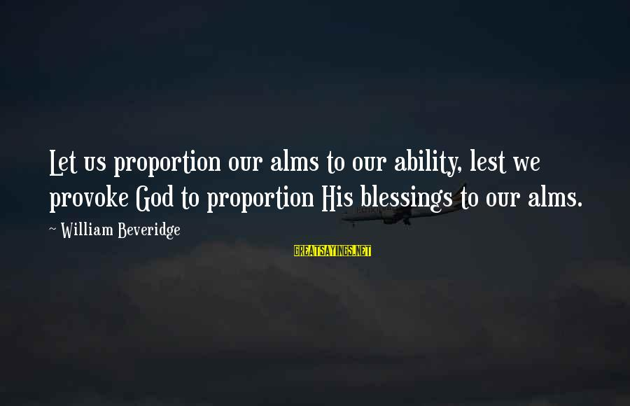 God Generosity Sayings By William Beveridge: Let us proportion our alms to our ability, lest we provoke God to proportion His