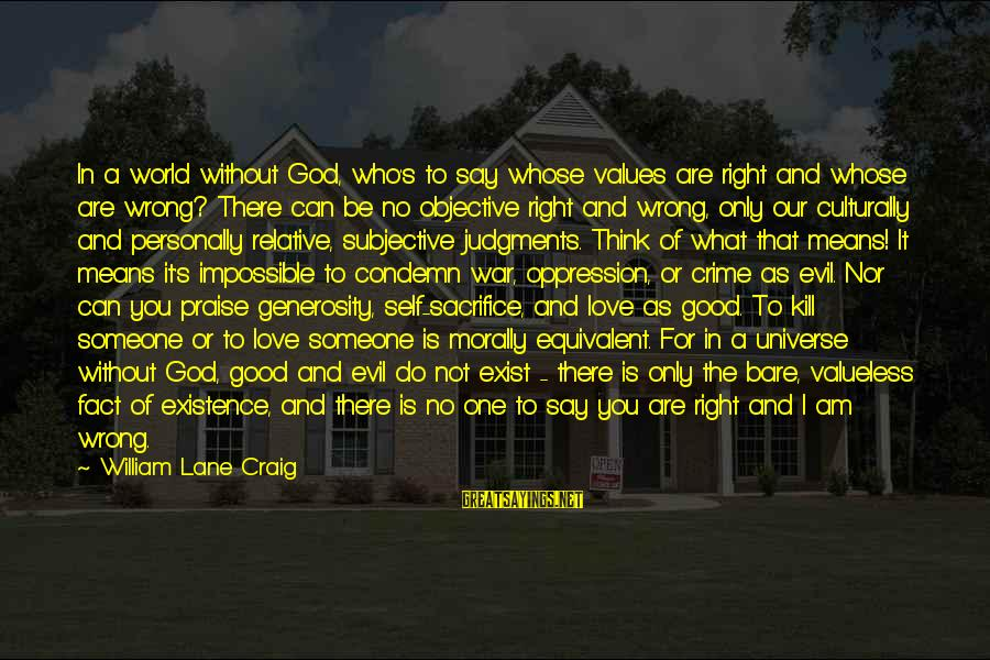 God Generosity Sayings By William Lane Craig: In a world without God, who's to say whose values are right and whose are