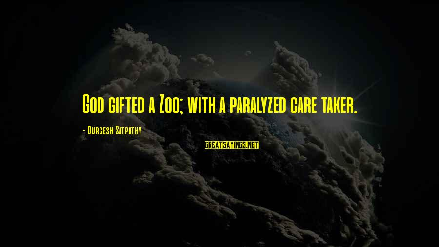 God Gifted Love Sayings By Durgesh Satpathy: God gifted a Zoo; with a paralyzed care taker.