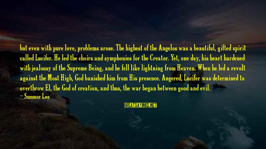 God Gifted Love Sayings By Summer Lee: but even with pure love, problems arose. The highest of the Angelos was a beautiful,