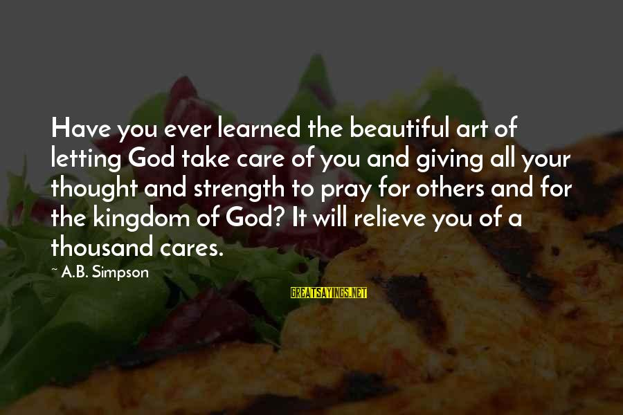 God Giving You Strength Sayings By A.B. Simpson: Have you ever learned the beautiful art of letting God take care of you and