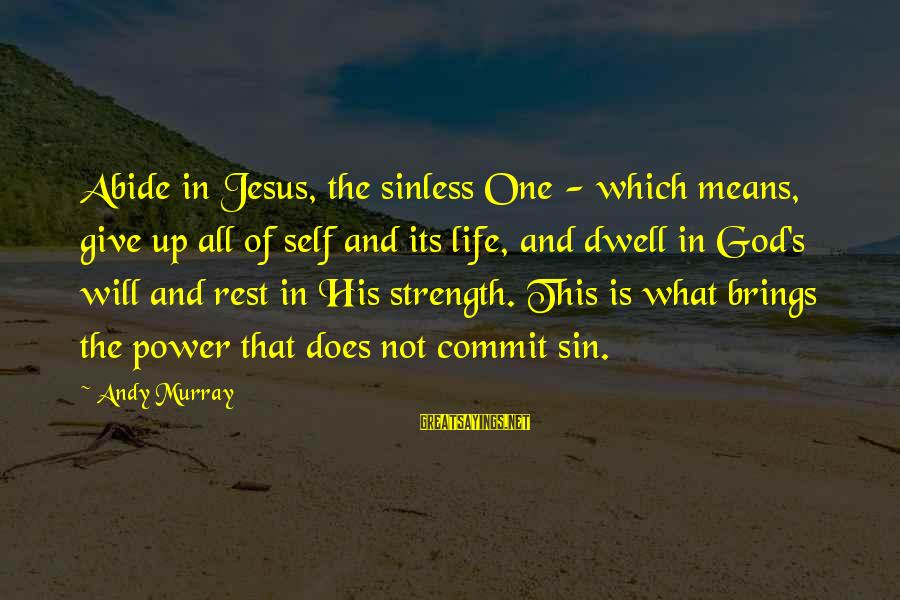 God Giving You Strength Sayings By Andy Murray: Abide in Jesus, the sinless One - which means, give up all of self and