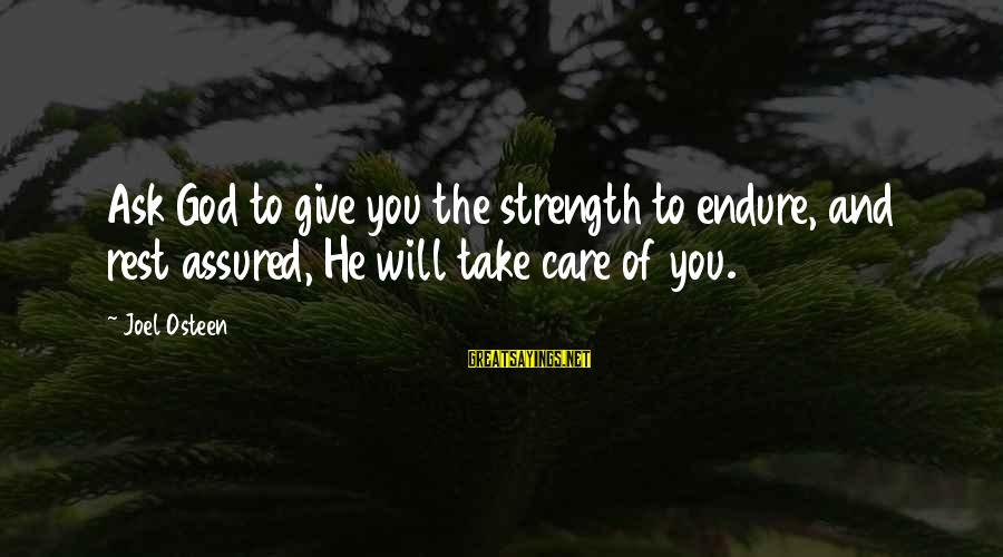 God Giving You Strength Sayings By Joel Osteen: Ask God to give you the strength to endure, and rest assured, He will take