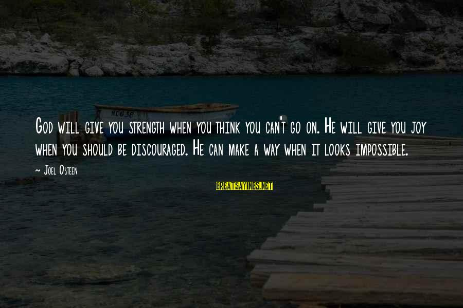 God Giving You Strength Sayings By Joel Osteen: God will give you strength when you think you can't go on. He will give