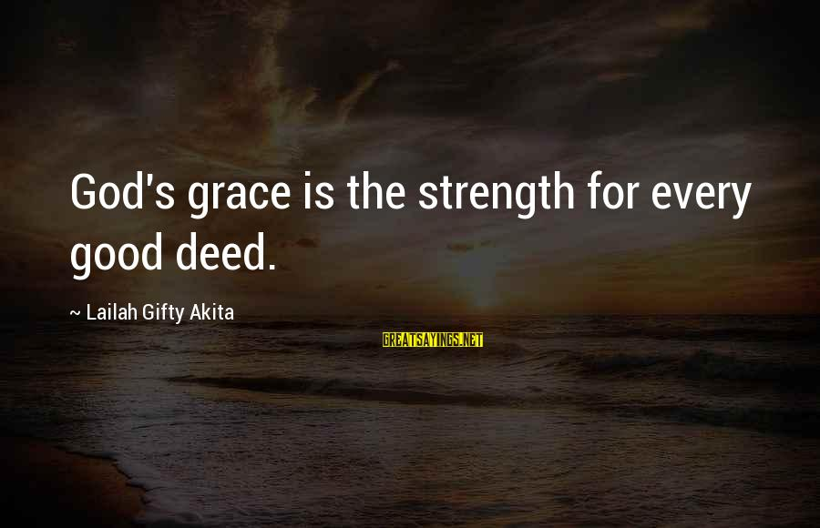 God Giving You Strength Sayings By Lailah Gifty Akita: God's grace is the strength for every good deed.