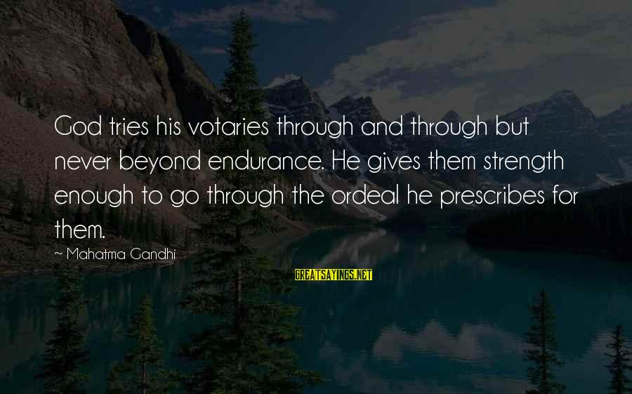 God Giving You Strength Sayings By Mahatma Gandhi: God tries his votaries through and through but never beyond endurance. He gives them strength