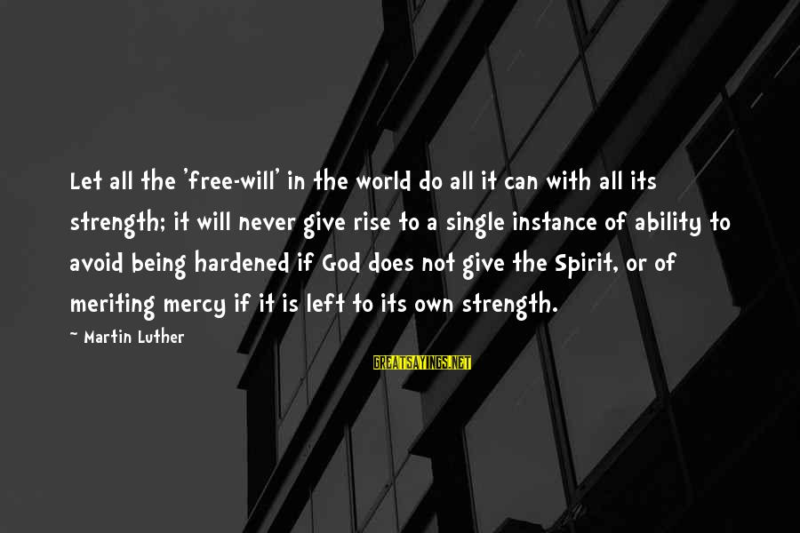 God Giving You Strength Sayings By Martin Luther: Let all the 'free-will' in the world do all it can with all its strength;