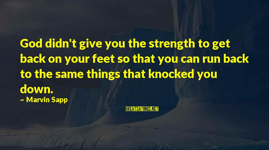 God Giving You Strength Sayings By Marvin Sapp: God didn't give you the strength to get back on your feet so that you