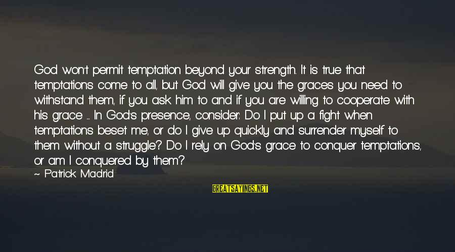 God Giving You Strength Sayings By Patrick Madrid: God won't permit temptation beyond your strength. It is true that temptations come to all,