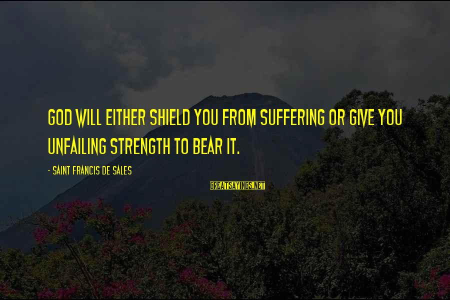 God Giving You Strength Sayings By Saint Francis De Sales: God will either shield you from suffering or give you unfailing strength to bear it.