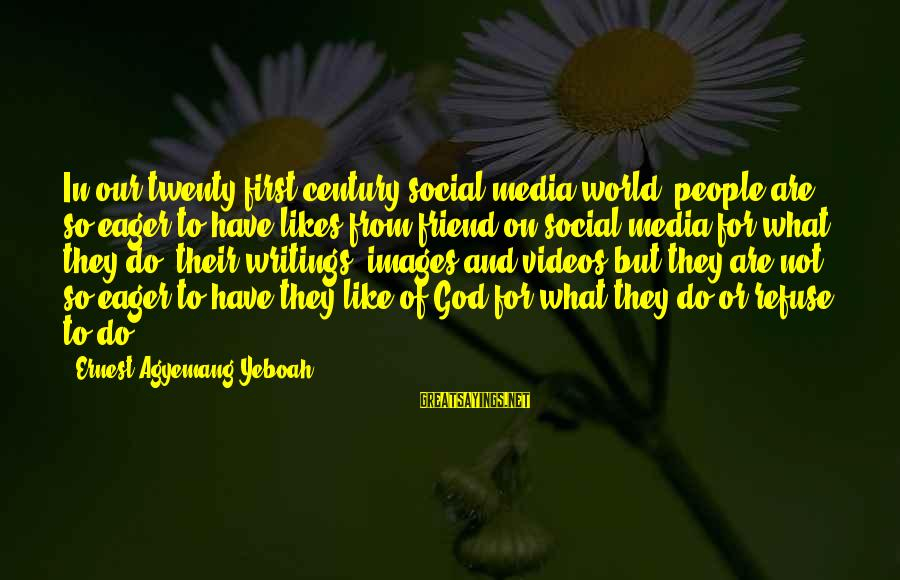 God Images And Sayings By Ernest Agyemang Yeboah: In our twenty first century social media world, people are so eager to have likes