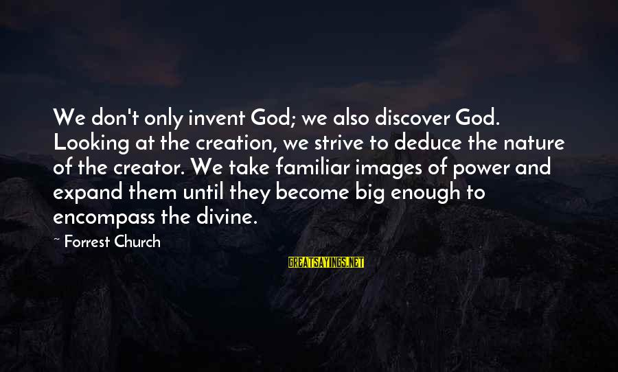 God Images And Sayings By Forrest Church: We don't only invent God; we also discover God. Looking at the creation, we strive