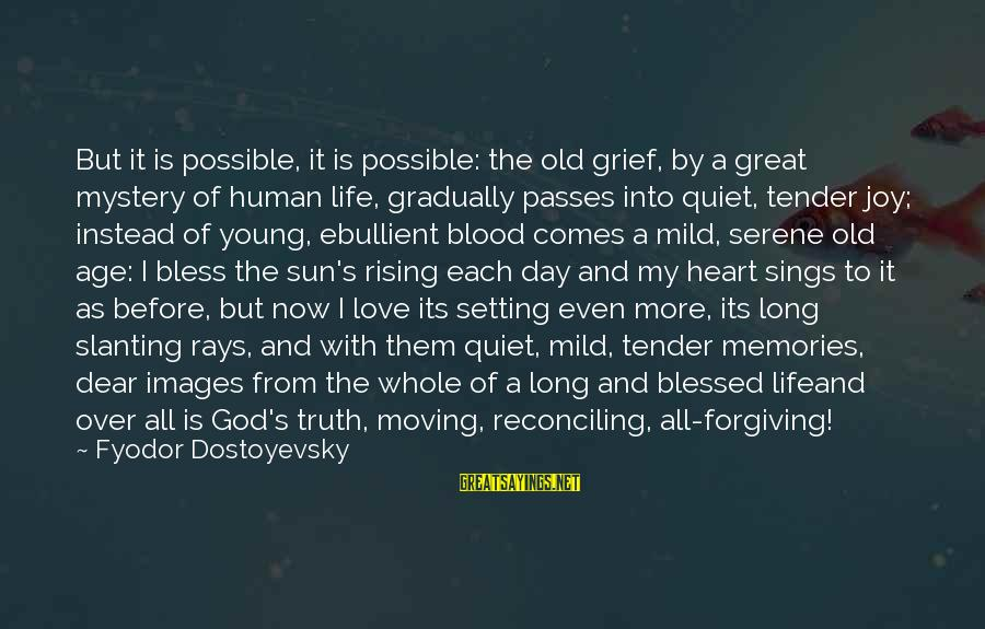 God Images And Sayings By Fyodor Dostoyevsky: But it is possible, it is possible: the old grief, by a great mystery of
