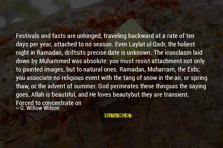 God Images And Sayings By G. Willow Wilson: Festivals and fasts are unhinged, traveling backward at a rate of ten days per year,