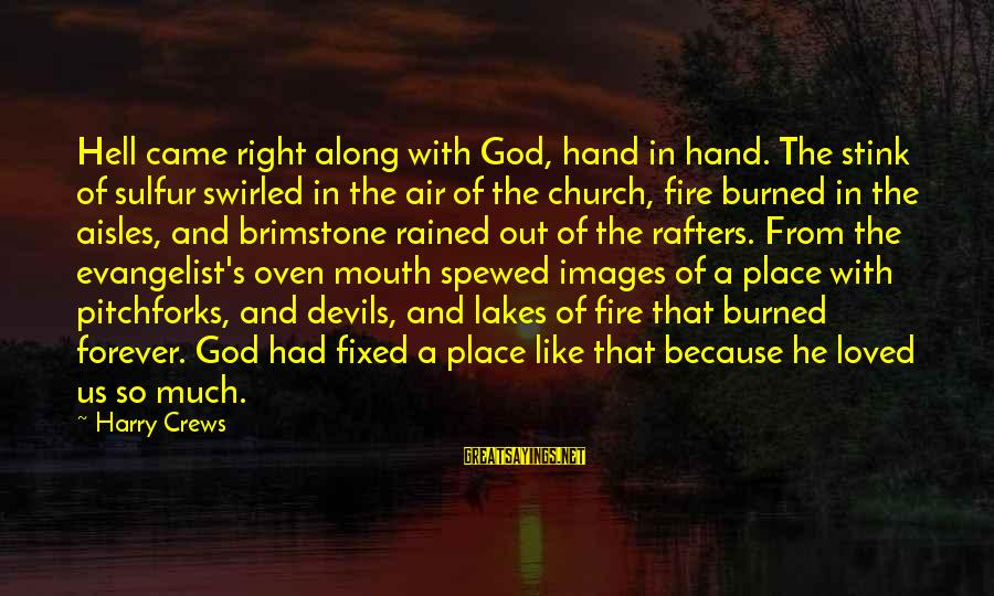 God Images And Sayings By Harry Crews: Hell came right along with God, hand in hand. The stink of sulfur swirled in