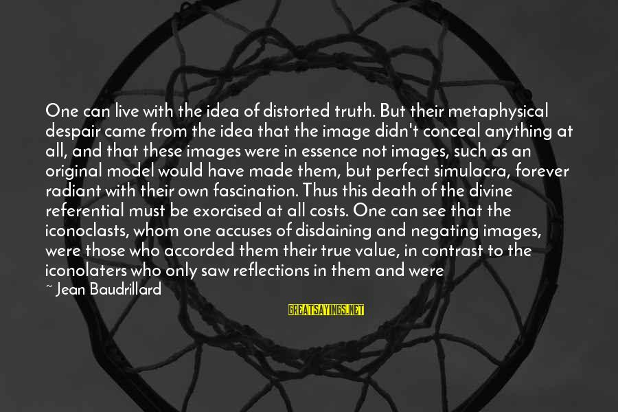 God Images And Sayings By Jean Baudrillard: One can live with the idea of distorted truth. But their metaphysical despair came from