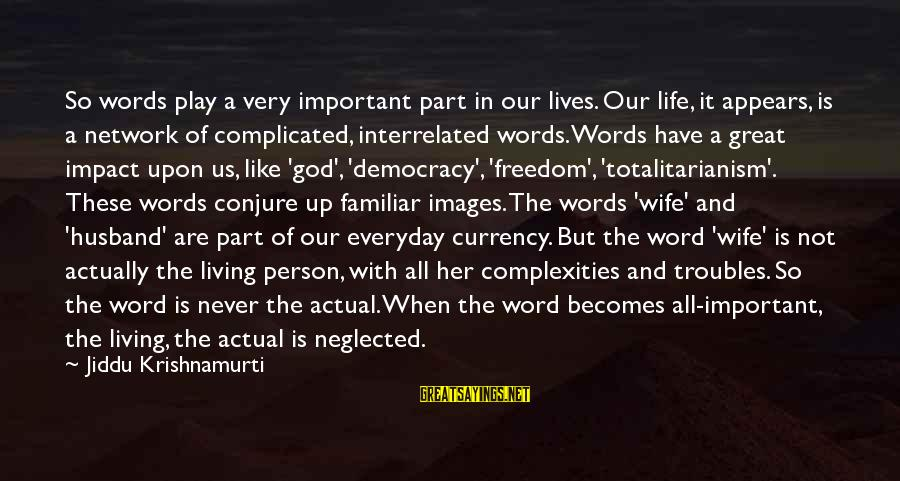 God Images And Sayings By Jiddu Krishnamurti: So words play a very important part in our lives. Our life, it appears, is