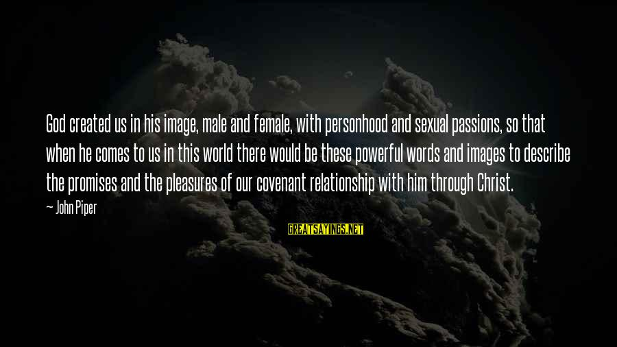 God Images And Sayings By John Piper: God created us in his image, male and female, with personhood and sexual passions, so