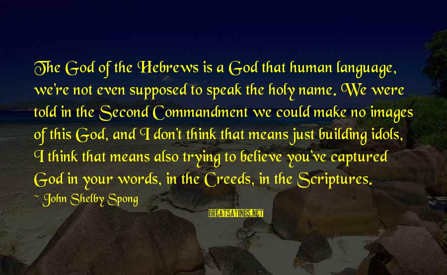 God Images And Sayings By John Shelby Spong: The God of the Hebrews is a God that human language, we're not even supposed
