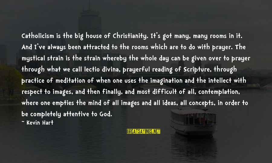 God Images And Sayings By Kevin Hart: Catholicism is the big house of Christianity. It's got many, many rooms in it. And