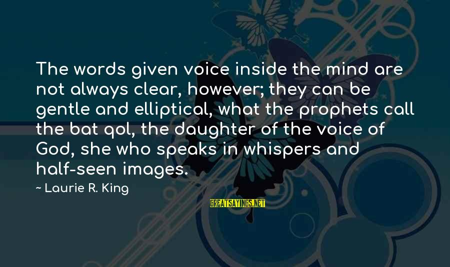 God Images And Sayings By Laurie R. King: The words given voice inside the mind are not always clear, however; they can be