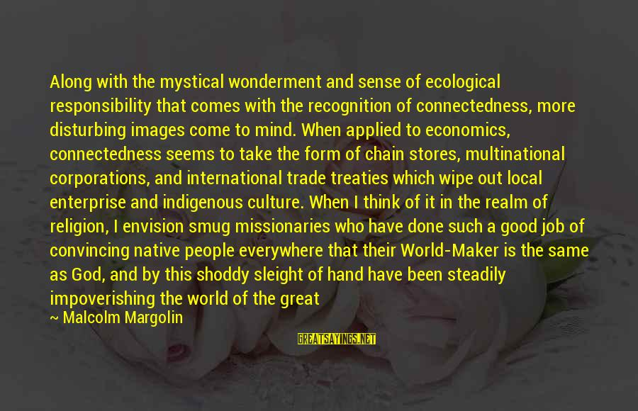God Images And Sayings By Malcolm Margolin: Along with the mystical wonderment and sense of ecological responsibility that comes with the recognition
