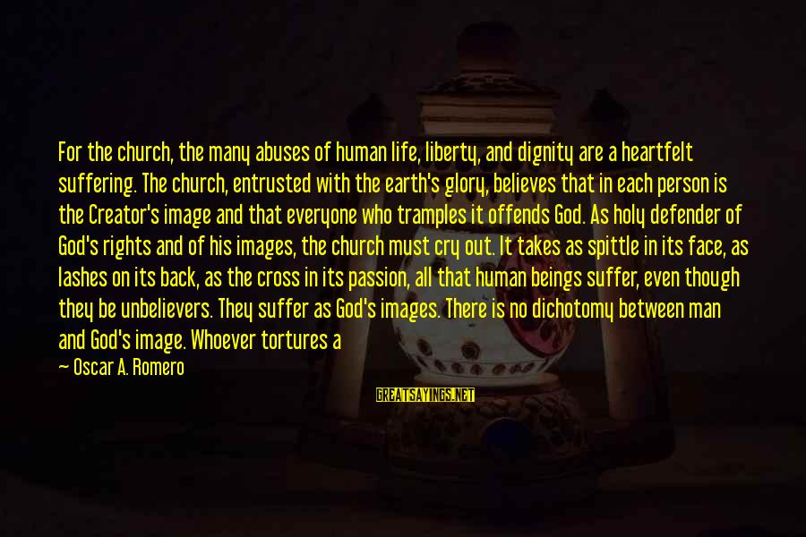 God Images And Sayings By Oscar A. Romero: For the church, the many abuses of human life, liberty, and dignity are a heartfelt