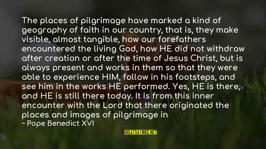 God Images And Sayings By Pope Benedict XVI: The places of pilgrimage have marked a kind of geography of faith in our country,
