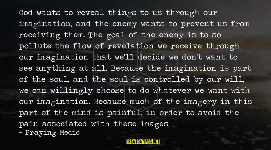 God Images And Sayings By Praying Medic: God wants to reveal things to us through our imagination, and the enemy wants to