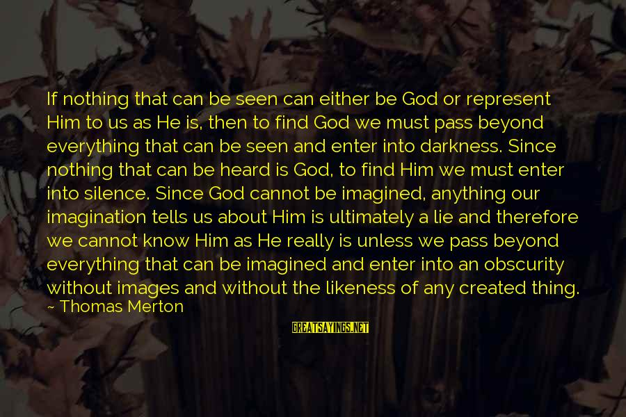 God Images And Sayings By Thomas Merton: If nothing that can be seen can either be God or represent Him to us