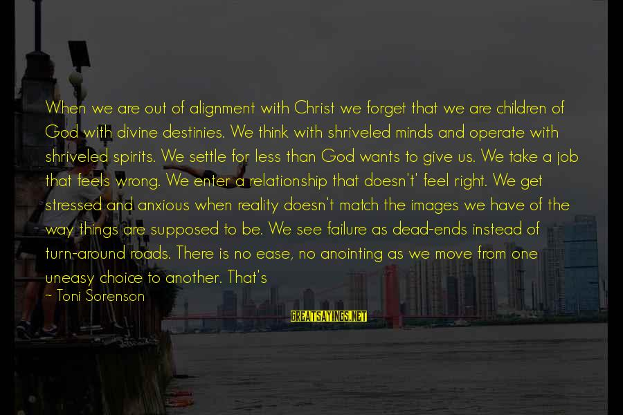 God Images And Sayings By Toni Sorenson: When we are out of alignment with Christ we forget that we are children of