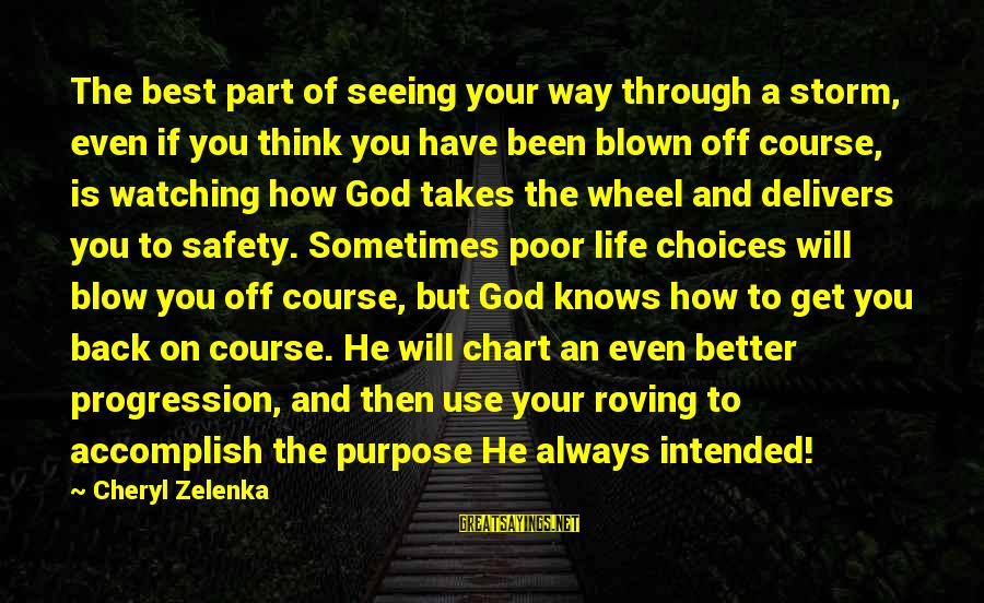 God Is Always Watching Over You Sayings By Cheryl Zelenka: The best part of seeing your way through a storm, even if you think you