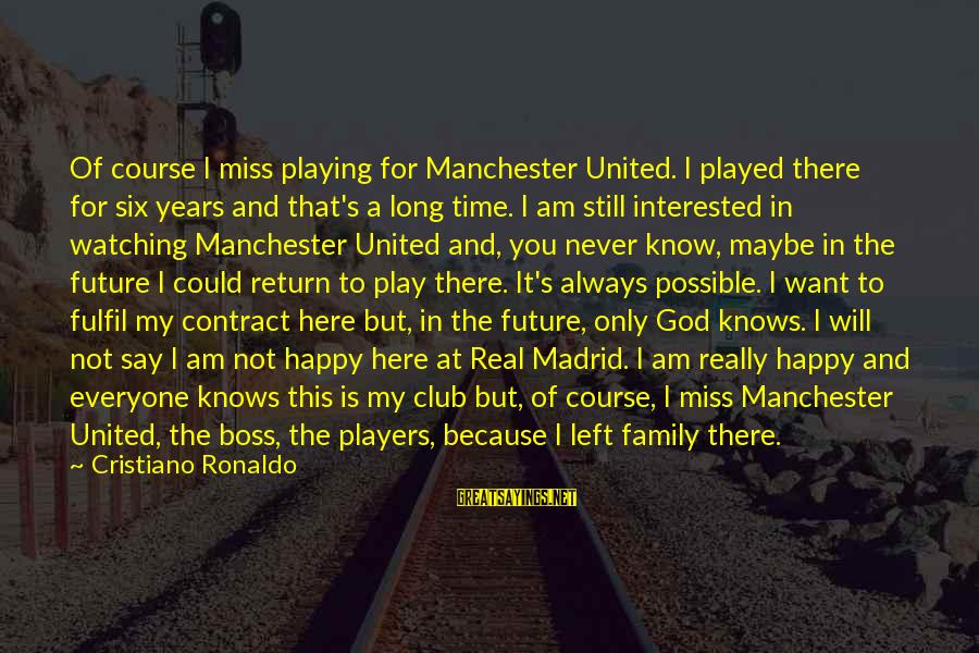 God Is Always Watching Over You Sayings By Cristiano Ronaldo: Of course I miss playing for Manchester United. I played there for six years and