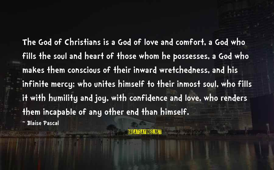 God Is Love Christian Sayings By Blaise Pascal: The God of Christians is a God of love and comfort, a God who fills